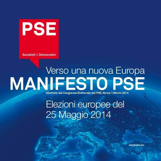 MANIFESTO PSE Verso una nuova Europa www.pes.eu Adottato dal Congresso Elettorale del PSE,Roma 1 Marzo 2014 Elezioni europ...