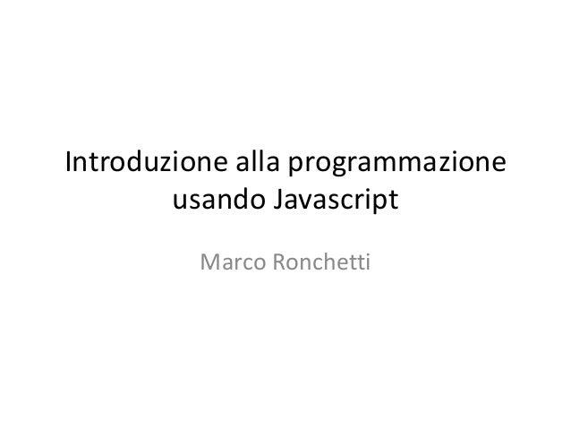 Introduzione alla programmazione usando Javascript Marco Ronchetti