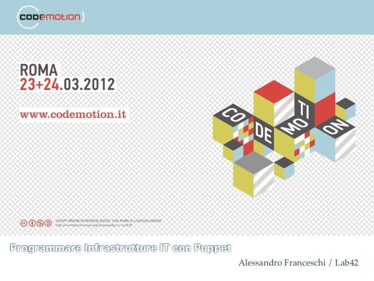 Programmare Infrastrutture IT con Puppet                                           Alessandro Franceschi / Lab42