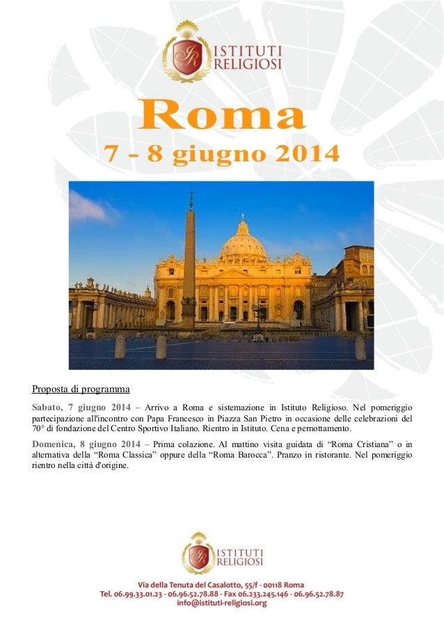 Roma 7 - 8 giugno 2014  Proposta di programma Sabato, 7 giugno 2014 – Arrivo a Roma e sistemazione in Istituto Religioso. ...