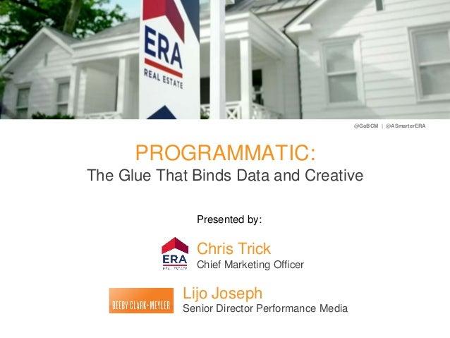 @GoBCM | @ASmarterERA PROGRAMMATIC: The Glue That Binds Data and Creative Lijo Joseph Senior Director Performance Media Ch...