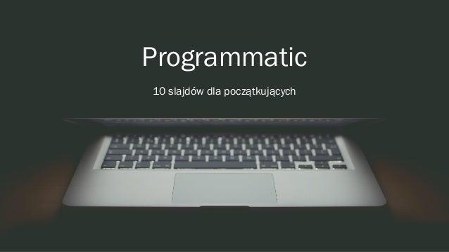 Programmatic 10 slajdów dla początkujących