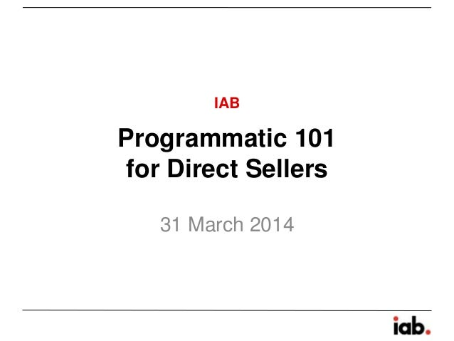Programmatic 101 for Direct Sellers 31 March 2014 IAB
