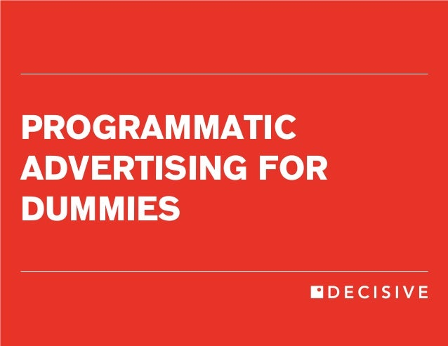 PROGRAMMATIC  ADVERTISING FOR  DUMMIES
