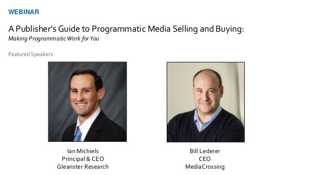 Ian Michiels Principal & CEO Gleanster Research Bill Lederer CEO MediaCrossing Featured Speakers WEBINAR A Publisher's Gui...