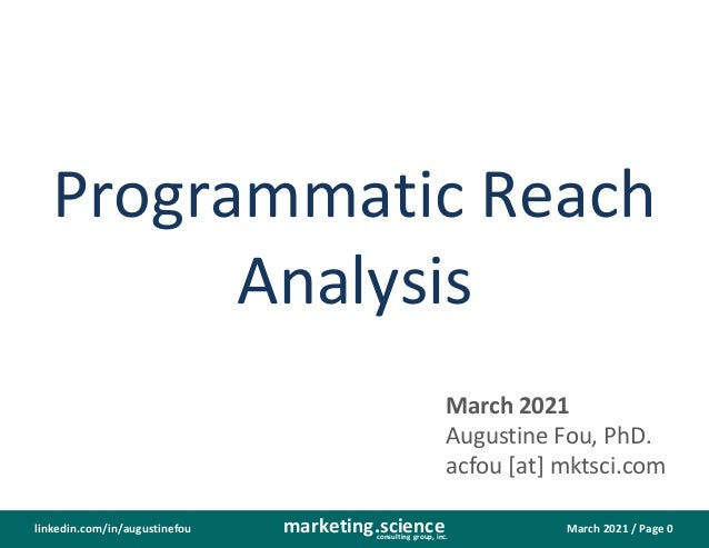 March 2021 / Page 0 marketing.science consulting group, inc. linkedin.com/in/augustinefou Programmatic Reach Analysis Marc...