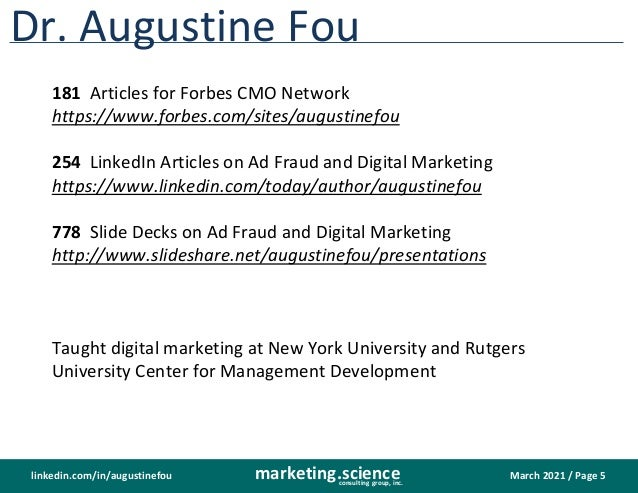 March 2021 / Page 5 marketing.science consulting group, inc. linkedin.com/in/augustinefou Dr. Augustine Fou 181 Articles f...