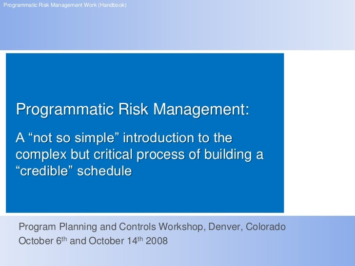 "Programmatic Risk Management Work (Handbook)    Programmatic Risk Management:    A ""not so simple"" introduction to the    ..."
