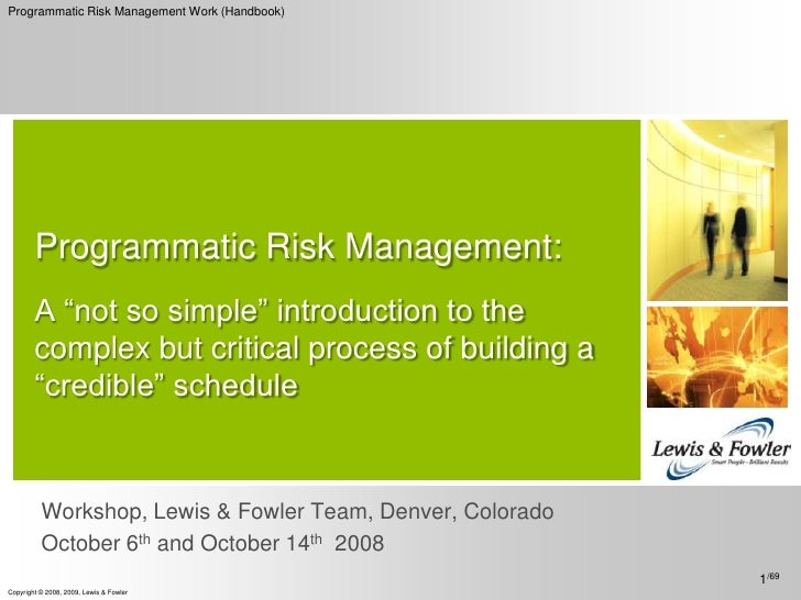 "Programmatic Risk Management:A ""not so simple"" introduction to the complex but critical process of building a ""credible"" s..."