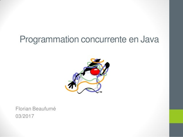 Programmation concurrente en Java Florian Beaufumé 03/2017