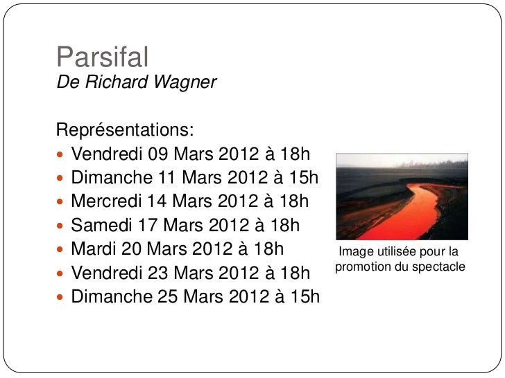 ParsifalDe Richard WagnerReprésentations: Vendredi 09 Mars 2012 à 18h Dimanche 11 Mars 2012 à 15h Mercredi 14 Mars 2012...