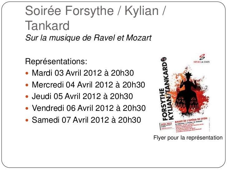Soirée Forsythe / Kylian /TankardSur la musique de Ravel et MozartReprésentations: Mardi 03 Avril 2012 à 20h30 Mercredi ...