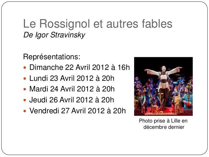 Le Rossignol et autres fablesDe Igor StravinskyReprésentations: Dimanche 22 Avril 2012 à 16h Lundi 23 Avril 2012 à 20h ...