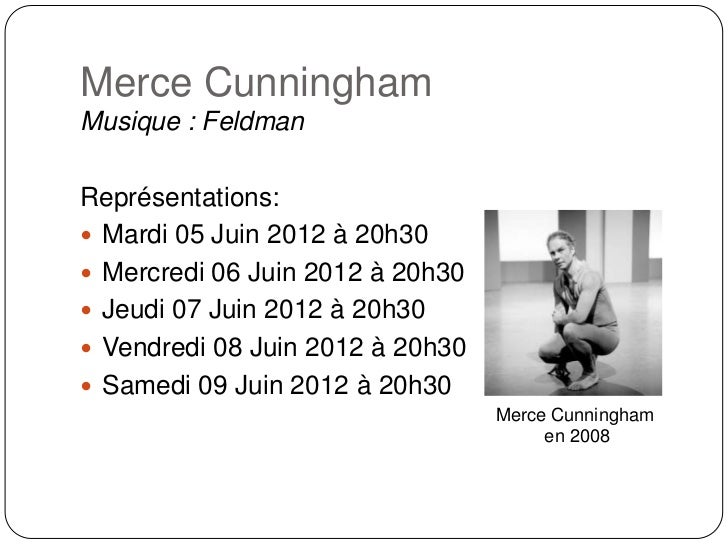 Merce CunninghamMusique : FeldmanReprésentations: Mardi 05 Juin 2012 à 20h30 Mercredi 06 Juin 2012 à 20h30 Jeudi 07 Jui...