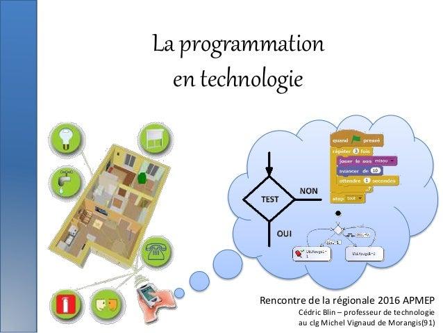 La programmation en technologie Rencontre de la régionale 2016 APMEP Cédric Blin – professeur de technologie au clg Michel...