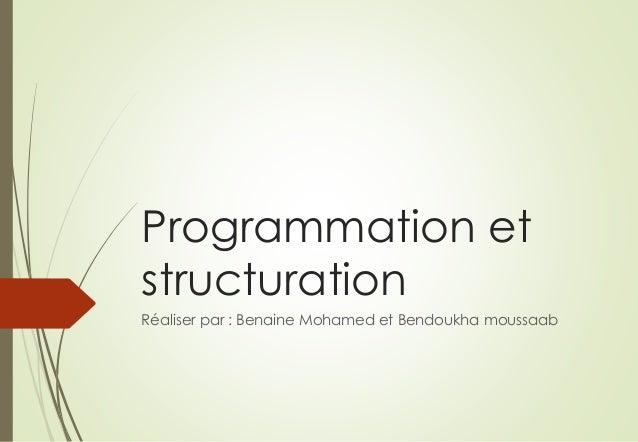 Programmation et structuration Réaliser par : Benaine Mohamed et Bendoukha moussaab