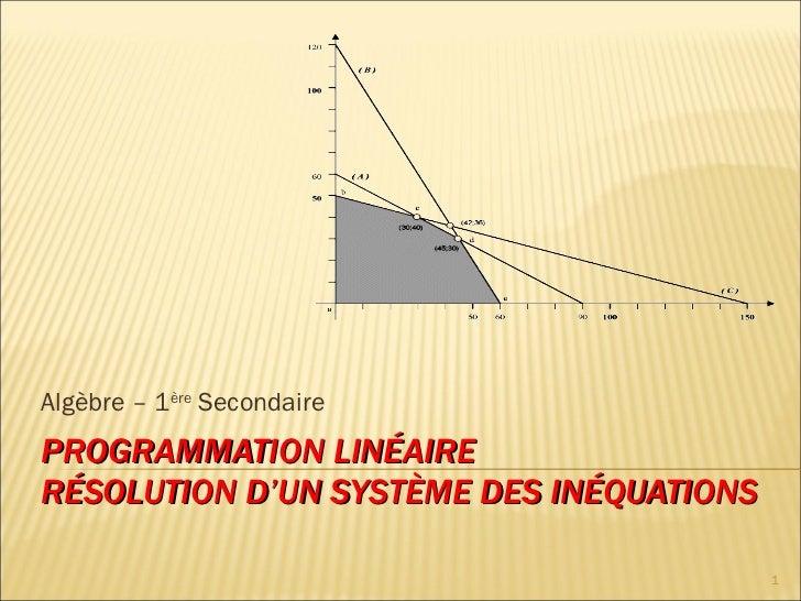 PROGRAMMATION LINÉAIRE RÉSOLUTION D'UN SYSTÈME DES INÉQUATIONS Algèbre – 1 ère  Secondaire
