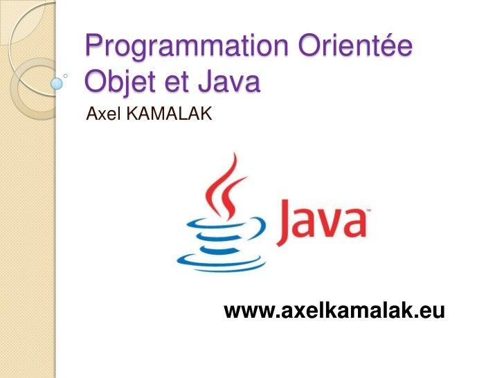Programmation OrientéeObjet et JavaAxel KAMALAK               www.axelkamalak.eu