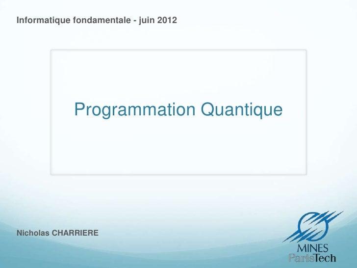 Informatique fondamentale - juin 2012             Programmation QuantiqueNicholas CHARRIERE