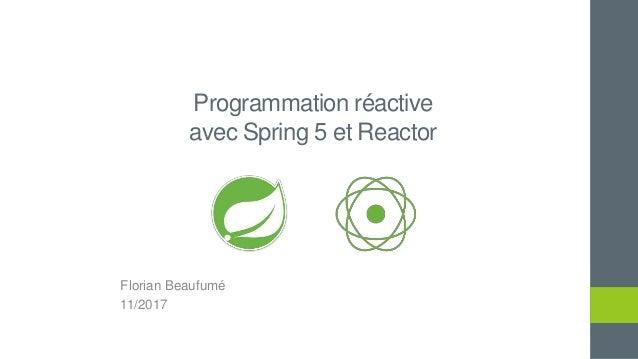 Programmation réactive avec Spring 5 et Reactor Florian Beaufumé 11/2017
