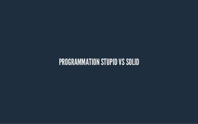 PROGRAMMATION STUPID VS SOLID