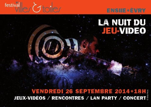 ENSIIE•ÉVRY  LA NUIT DU  JEU-VIDEO  VENDREDI 26 SEPTEMBRE 2014•18H  8e  JEUX-VIDÉOS / RENCONTRES / LAN PARTY / CONCERT  © ...