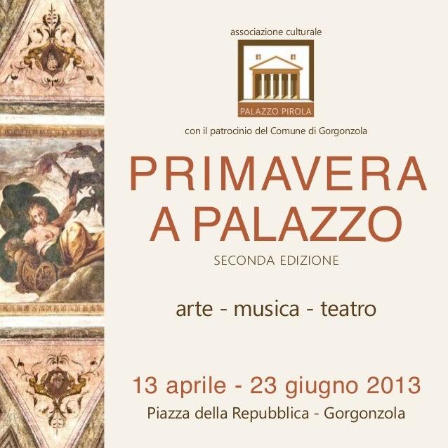 Primaveraa Palazzoseconda edizionearte - musica - teatro13 aprile - 23 giugno 2013Piazza della Repubblica - Gorgonzolaasso...