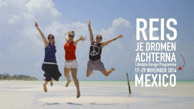 REIS JE DROMEN  ACHTERNA  Lifestyle Design Programma  MEXICO  17-29 NOVEMBER 2014