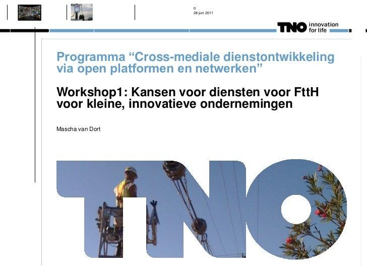 """0                     28 juni 2011Programma """"Cross-mediale dienstontwikkelingvia open platformen en netwerken""""Workshop1: K..."""
