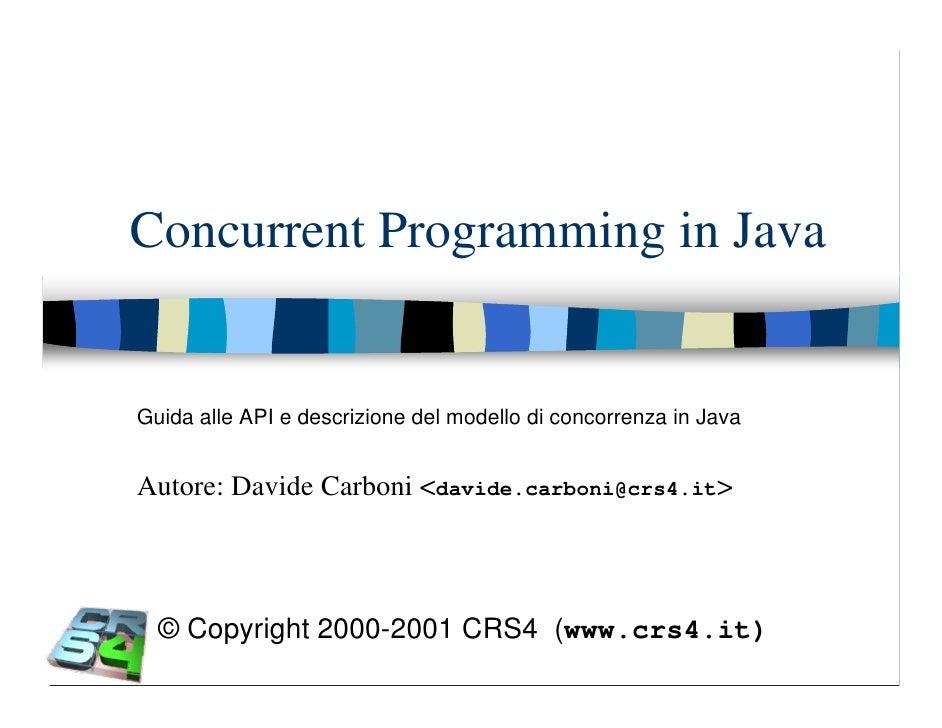 Concurrent Programming in Java   Guida alle API e descrizione del modello di concorrenza in Java   Autore: Davide Carboni ...
