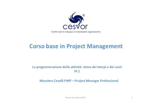 Corso base in Project ManagementLa programmazione delle attività: stima dei tempi e dei costi                           Pt...
