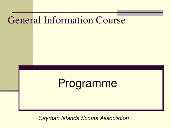General Information Course<br />Programme<br />Cayman Islands Scouts Association<br />