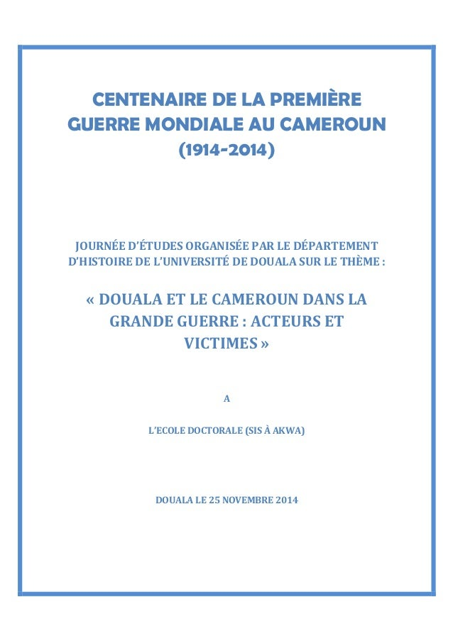 CENTENAIRE DE LA PREMIÈRE  GUERRE MONDIALE AU CAMEROUN  (1914-2014)  JOURNÉE D'ÉTUDES ORGANISÉE PAR LE DÉPARTEMENT  D'HIST...