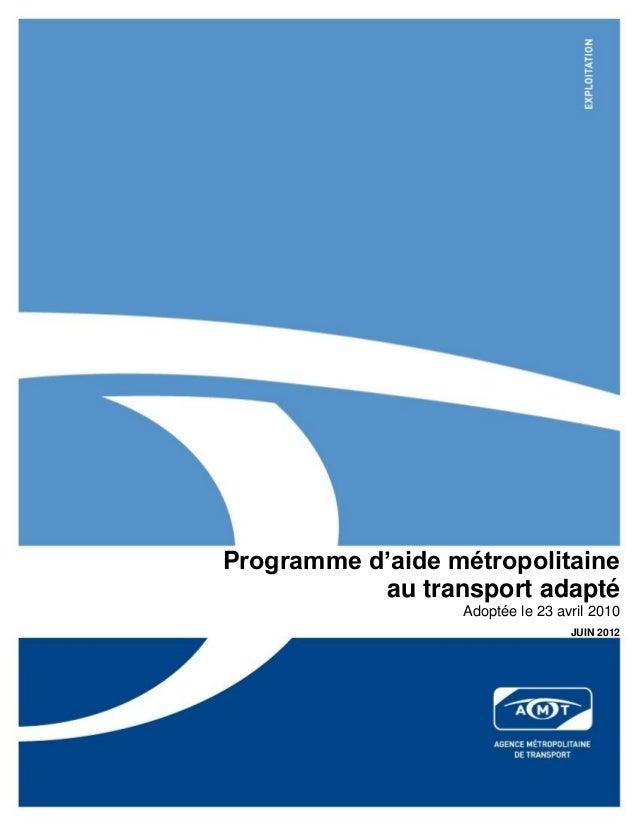 Programme d'aide métropolitaine au transport adapté Adoptée le 23 avril 2010 JUIN 2012