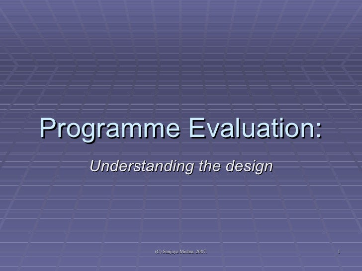 Programme Evaluation: Understanding the design
