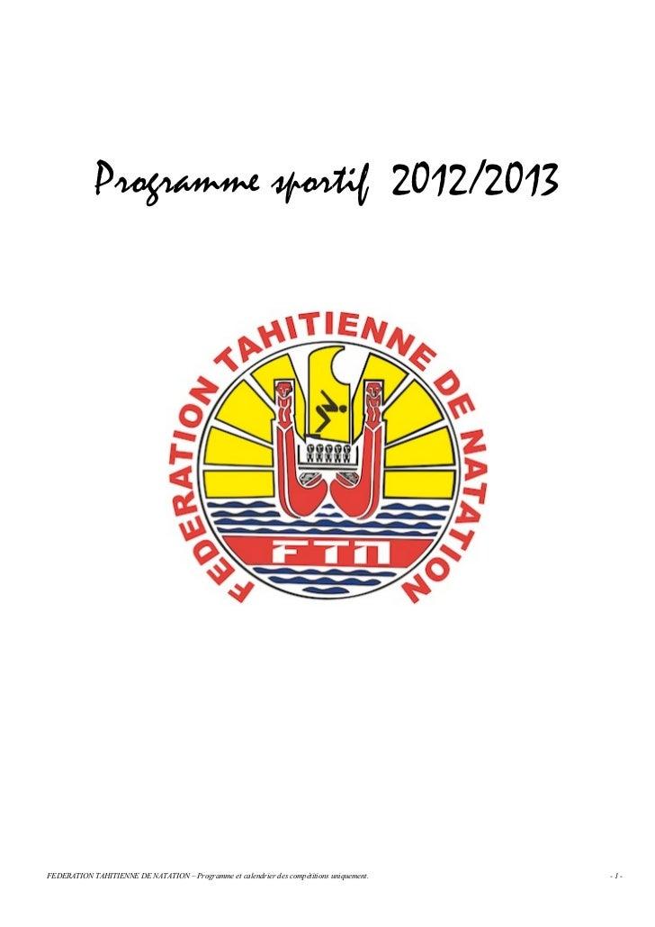 Programme sportif 2012/2013FEDERATION TAHITIENNE DE NATATION – Programme et calendrier des compétitions uniquement.   -1-