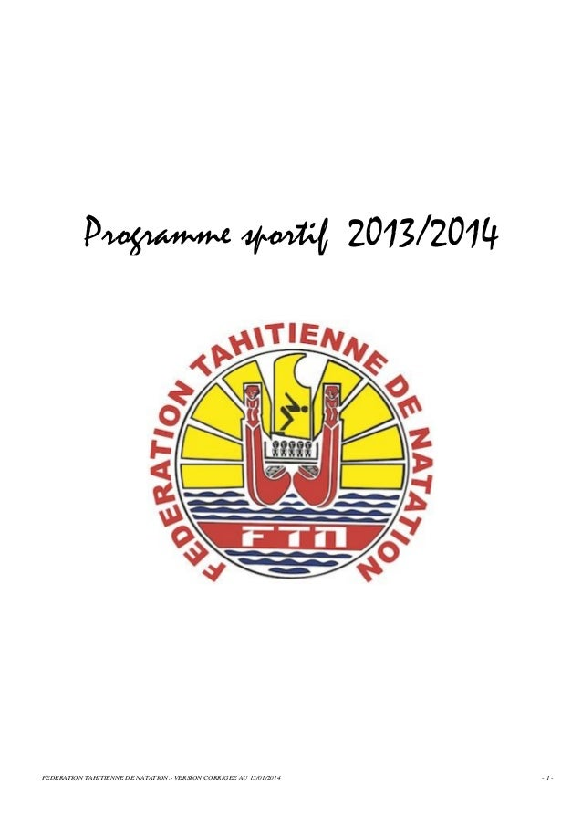 Programme sportif 2013/2014  FEDERATION TAHITIENNE DE NATATION.- VERSION CORRIGEE AU 15/01/2014  -1-