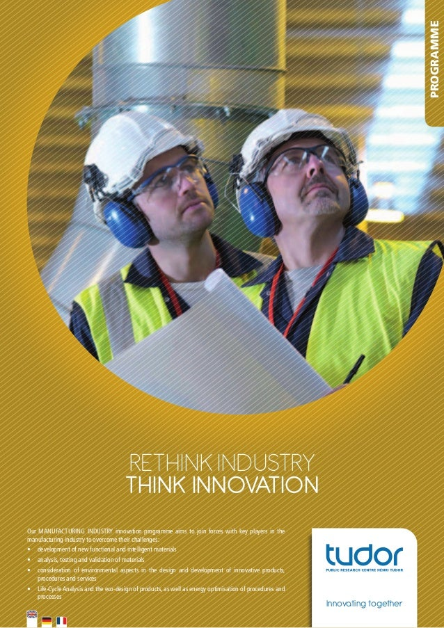 PROGRAMME  RETHINK INdusTRy THINK INNOVATION Our MANUFACTURING INDUSTRY innovation programme aims to join forces ...