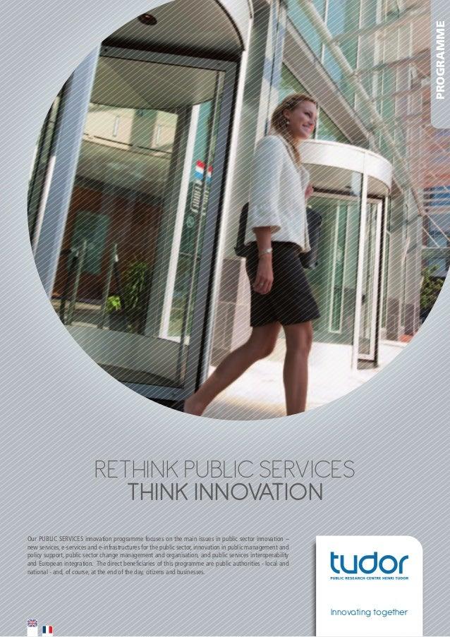 PROGRAMME  RETHINK PUBLIC SERVICES THINK INNOVATION OurPUBLICSERVICESinnovationprogrammefocusesonthemainissuesin...