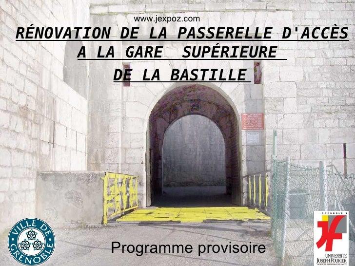 Programme provisoire RÉNOVATION DE LA PASSERELLE D'ACCÈS A LA GARE  SUPÉRIEURE  DE LA BASTILLE   www.jexpoz.com