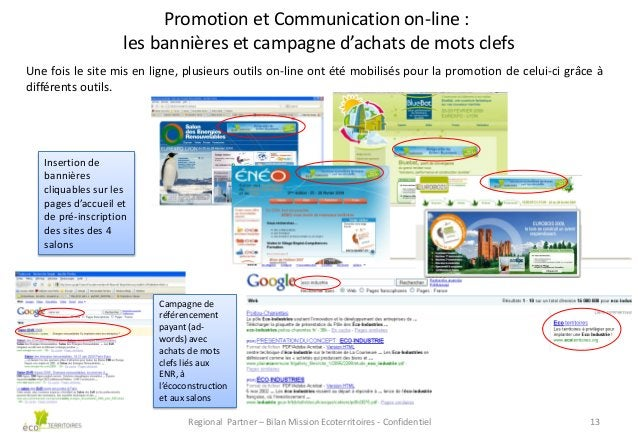 Promotion et Communication on-line : les bannières et campagne d'achats de mots clefs Une fois le site mis en ligne, plusi...