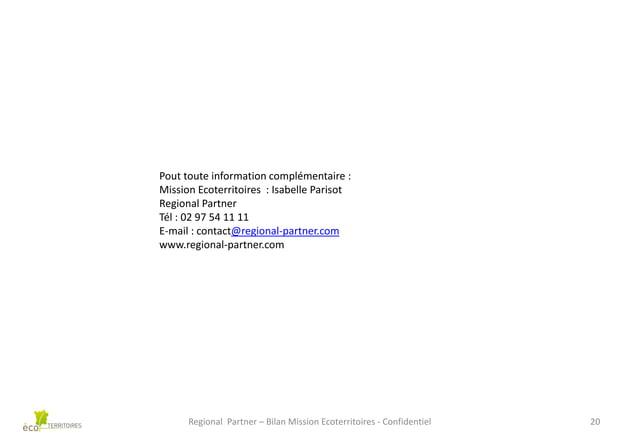 Pout toute information complémentaire : Mission Ecoterritoires : Isabelle Parisot Regional Partner Tél : 02 97 54 11 11 E-...