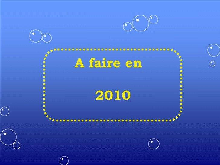 A faire en  2010