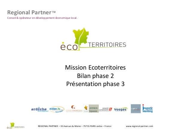 Regional Partner™ Conseil & opérateur en développement économique local.  Mission Ecoterritoires Bilan phase 2 Présentatio...