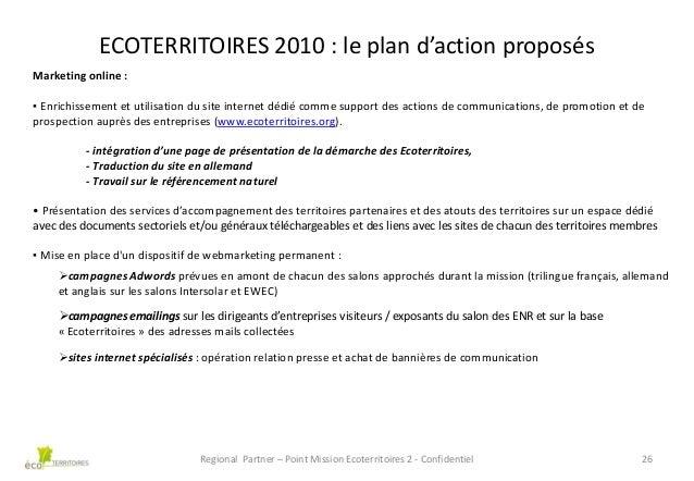 ECOTERRITOIRES 2010 : le plan d'action proposés Marketing online : ▪ Enrichissement et utilisation du site internet dédié ...