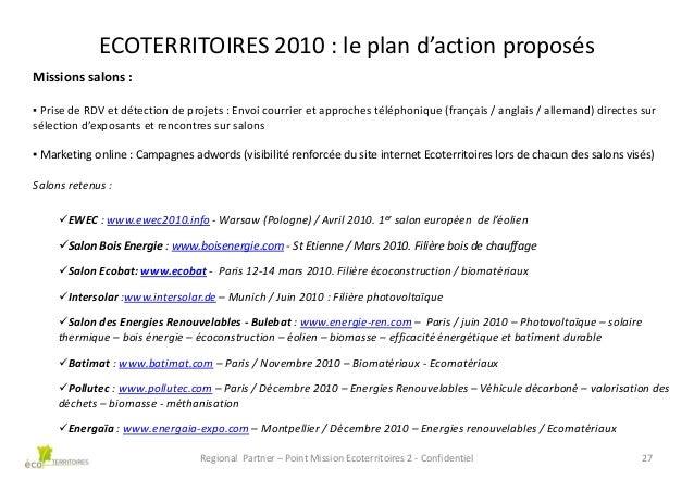 ECOTERRITOIRES 2010 : le plan d'action proposés Missions salons : ▪ Prise de RDV et détection de projets : Envoi courrier ...