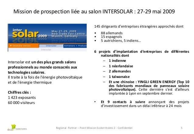 Mission de prospection liée au salon INTERSOLAR : 27-29 mai 2009 145 dirigeants d'entreprises étrangères approchés dont • ...