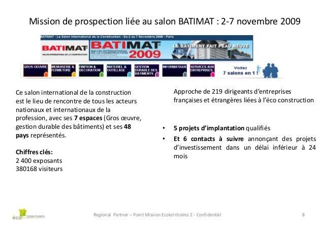 Mission de prospection liée au salon BATIMAT : 2-7 novembre 2009  Ce salon international de la construction est le lieu de...