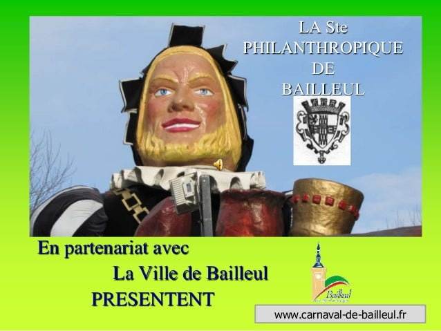 En partenariat avec  La Ville de Bailleul  PRESENTENT  LA Ste  PHILANTHROPIQUE  DE  BAILLEUL  www.carnaval-de-bailleul.fr