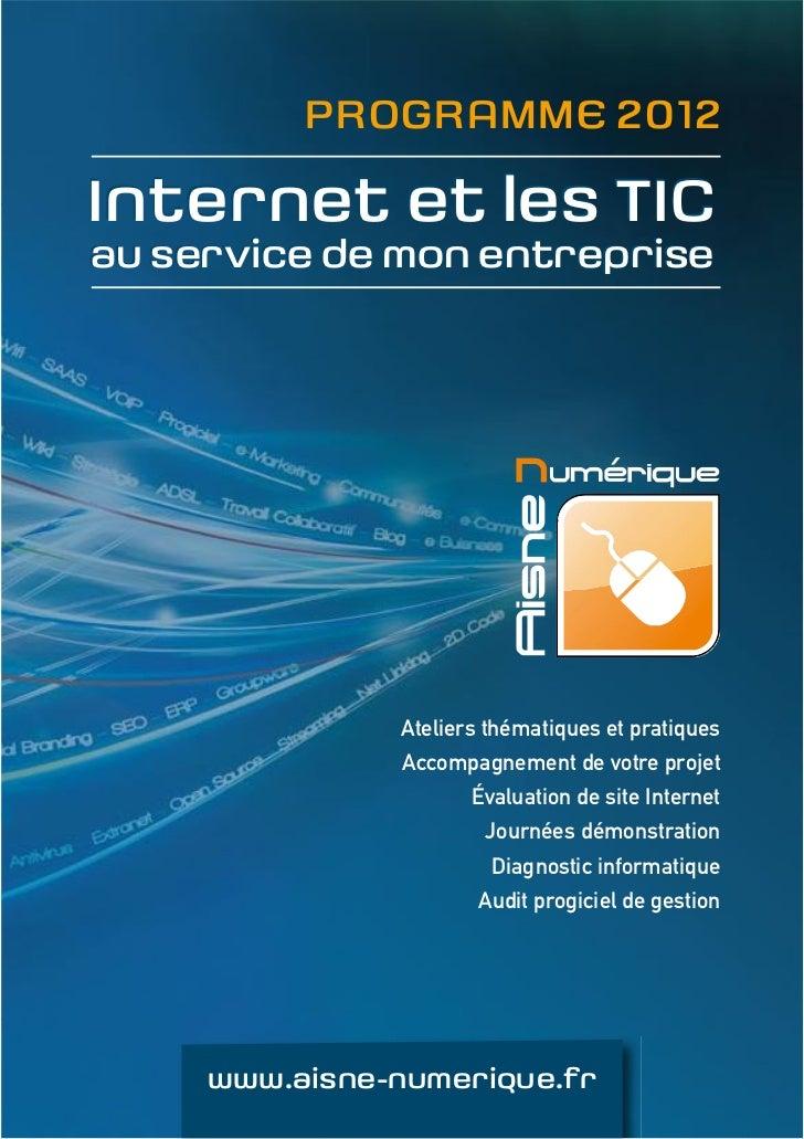 PROGRAMME 2012Internet et les TICau service de mon entreprise               Ateliers thématiques et pratiques             ...